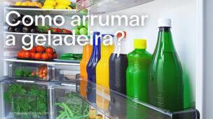 Dicas de como arrumar a geladeira corretamente