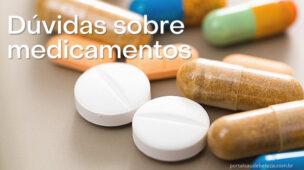 Dúvidas sobre medicamentos, remédios, efeitos, interações