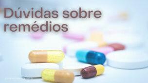 Dúvidas sobre remédios, pílulas, medicamentos
