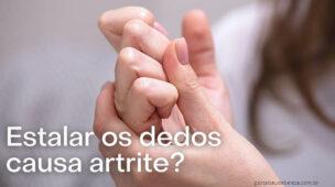 Estalar os dedos causa artrite, mito ou verdade?