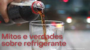 Mitos e verdades sobre refrigerante