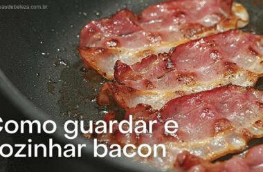 Como guardar e cozinhar bacon com segurança