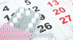 dúvidas e dicas sobre anticoncepcionais pílulas
