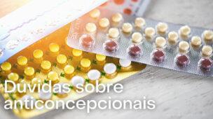 Dúvidas sobre anticoncepcionais, pílula, contraceptivo