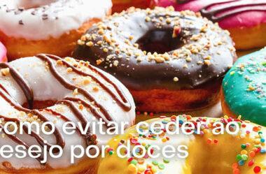 Como evitar ceder ao desejo por doces